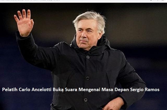 Pelatih Carlo Ancelotti Buka Suara Mengenai Masa Depan Sergio Ramos